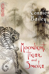 Moonlight, Tiger, and Smoke by Connie Bailey