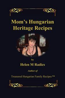 Mom's Hungarian Heritage Recipes™