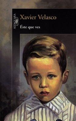 Éste que ves by Xavier Velasco