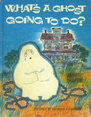What's a Ghost Going to Do? by Jane Thayer
