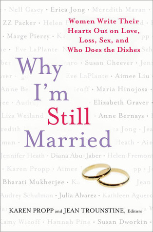 Why I'm Still Married: Women Write Their Hearts Out on Love, Loss, Sex, and Who Does the Dishes PDF MOBI por Karen Propp