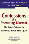 Confessions of a Recruiting Director: A Top Recruiter Reveals Why He Said No to Thousands of Candidates--And How You Can Get the Yes