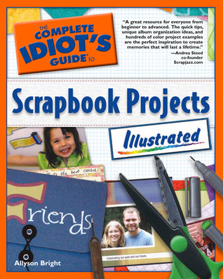 The Complete Idiot's Guide to Scrapbook Projects Illustrated