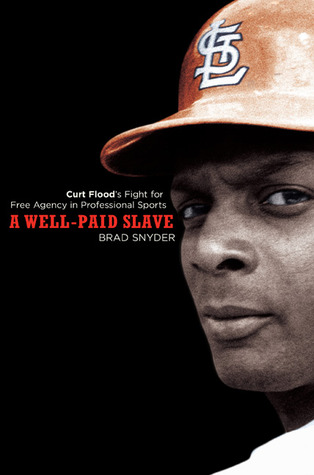 A Well-Paid Slave: Curt Floods Fight for Free Agency in Professional Sports