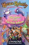 Horace Splattly, the Cupcake Crusader: The Terror of the Pink Dodo Ballo: The Terror of the Pink Dodo Balloons