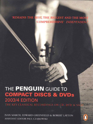The Penguin Guide to Compact Discs and DVDs 2003/4: The Guide to Excellence in Recorded Classical Music