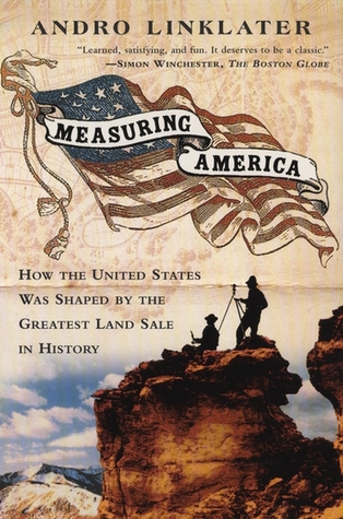 Measuring America: How an Untamed Wilderness Shaped the United States and Fulfilled the Promise of Democracy