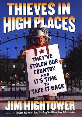 Thieves in High Places: Theyve Stolen Our Country and Its Time to Take It Back