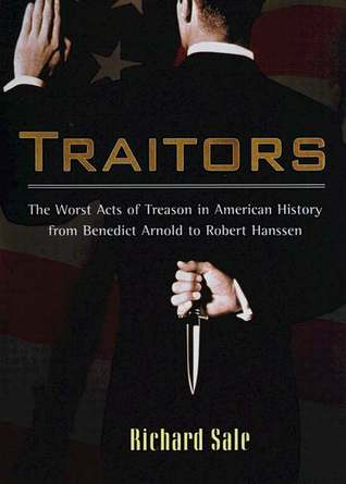 Traitors: The Worst Acts of Treason in American History from Benedict Arnold to Robert Hans