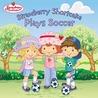 Strawberry Shortcake Plays Soccer
