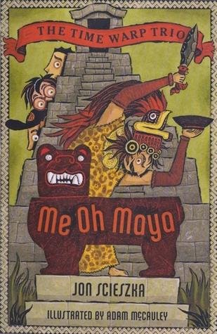 Me Oh Maya (Time Warp Trio, #13)