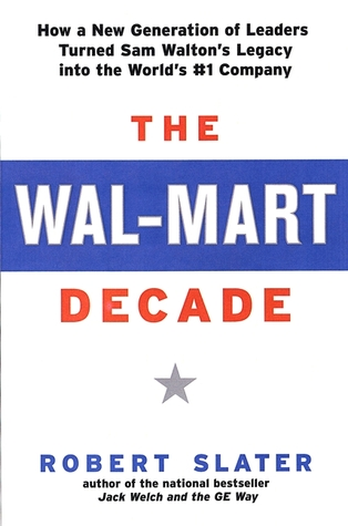 The Wal-Mart Decade: How a New Generation of Leaders Turned Sam Walton's Legacy Into the World's #1 C