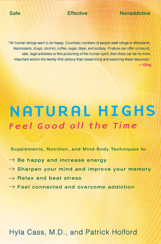 Natural Highs: Supplements, Nutrition, and Mind-Body Techniques to Help You Feel Good All the