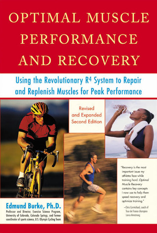 Ebook Optimal Muscle Performance and Recovery: Using the Revolutionary R4 System to Repair and Replenish Muscles for Peak Performance, Revised and Expanded Second Edition by Edmund R. Burke TXT!