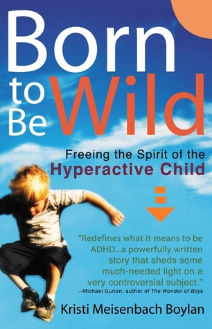 Born to be Wild: Freeing the Spirit of the Hyper-Active Child FB2 EPUB 978-0399528910 por Kristi Meisenbach Boylan