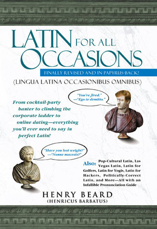 Latin for All Occasions: From Cocktail-Party Banter to Climbing the Corporate Ladder to Online Dating-- Everything You'll Ever Need to Say in Perfect Latin par Henry N. Beard, J. Mark Sugars, Mikhail Iventisky