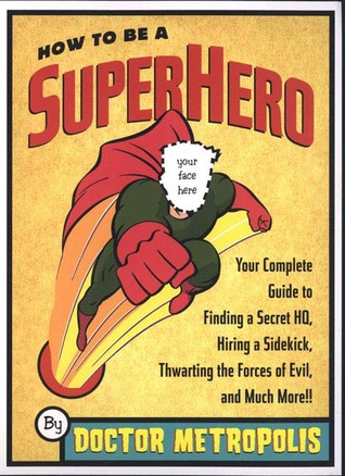 How to be a Superhero by Doctor Metropolis