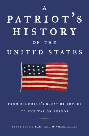 A Patriots History of the United States: From Columbuss Great Discovery to the War on Terror