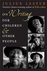 On Writing for Children & Other People by Julius Lester