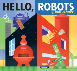 Hello, Robots! by Bob Staake