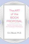 The Art of the Book Proposal: From Focused Idea to Finished Proposal