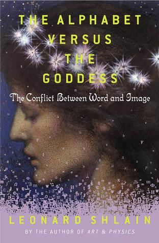 The Alphabet Vs. The Goddess by Leonard Shlain