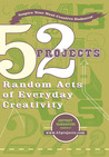 52 Projects: Random Acts of Everyday Creativity (Perigee Book)