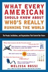 What Every American Should Know About Who's Really Running the World: The People, Institutions, and Organizations That Control Our Future