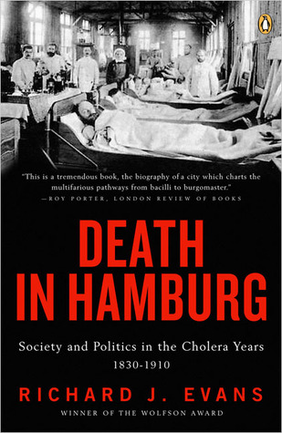 Death in Hamburg: Society and Politics in the Cholera Years, 1830-1910