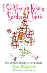 I Saw Mommy Kicking Santa Claus by Ann Hodgman