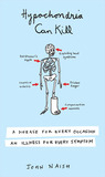 Hypochondria Can Kill: A Disease for Every Occasion, an Illness for Every Symptom