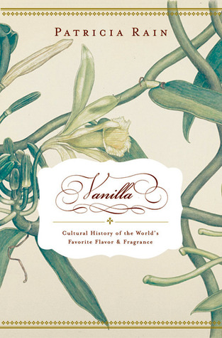 Vanilla: The Cultural History of the World's Favorite Flavor and Fragrance