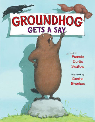 Groundhog Gets a Say by Pamela Curtis Swallow