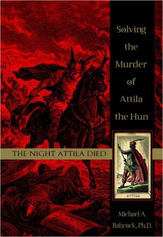 The Night Attila Died by Michael A. Babcock