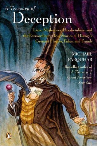 Ebook A Treasury of Deception: Liars, Misleaders, Hoodwinkers, and the Extraordinary True Stories of History's Greatest Hoaxes, Fakes, and Frauds by Michael Farquhar TXT!
