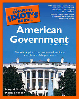 The Complete Idiot's Guide to American Government by Mary M. Shaffrey