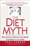 The Diet Myth: Why America's Obsessions with Weight is Hazardous to Your Health