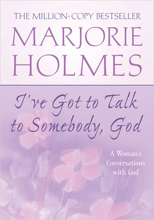 I've Got to Talk to Somebody, God by Marjorie Holmes