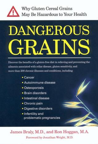 Dangerous Grains: The Devastating Truth about Wheat and Gluten, and How to Restore Your Health