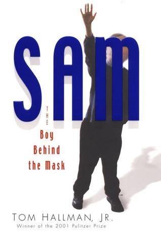 Ebook Sam: The Boy Behind the Mask by Tom Hallman Jr. PDF!
