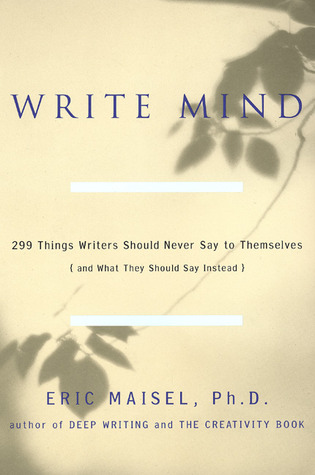 Write Mind: 299 Things Writers Should Never Say to Themselves