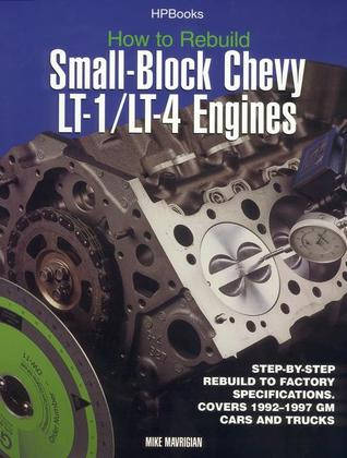 How to Rebuild Small-Block Chevy Lt-1/Lt-4 Engines: Step-By-Step Rebuild to Factory Specifications