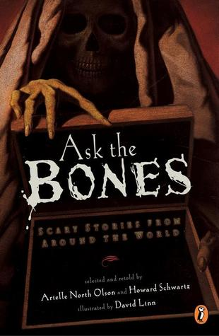 Ask The Bones Scary Stories From Around The World By Arielle North