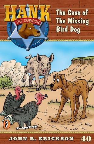 The Case of the Missing Bird Dog (Hank the Cowdog, #40)