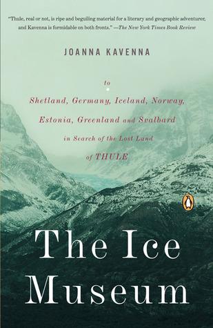 The Ice Museum by Joanna Kavenna
