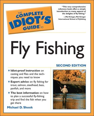 the complete idiot s guide to fly fishing by michael d shook rh goodreads com Idiot S Guide to the Idiocy Idiots Guide to Internet