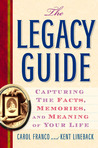 The Legacy Guide: Capturing the Facts, Memories, and Meaning of Your Life