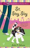 Sit, Stay, Slay (Kendra Ballantyne, Pet-Sitter Mystery #1)