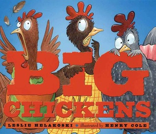 Big Chickens by Leslie Helakoski