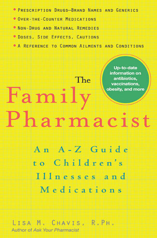 The Family Pharmacist: An A-Z Guide to Children's Illnesses and Medications